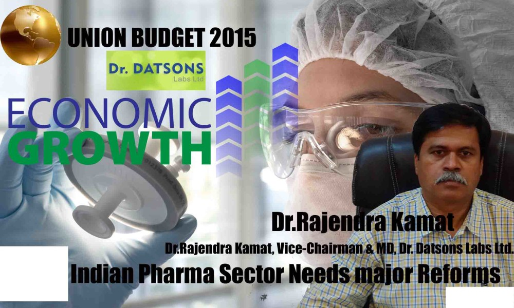 "Indian Pharma Industry Needs a Big Investment Reforms & Push from Transformational Union Budget 2015-16 "" – Dr. Rajendra Kamat , VC & MD, Dr. Datsons Labs Ltd."