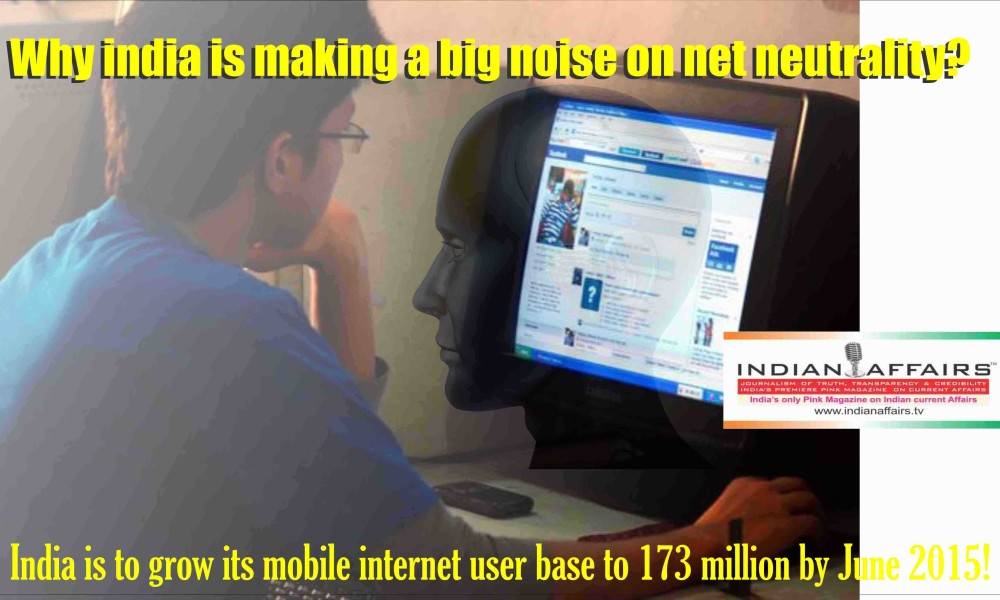 Why india is making a big noise on net neutrality,India is to grow its mobile internet user base to 173 million by June 2015!