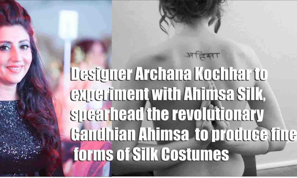 Designer Archana Kochhar to experiment with Ahimsa Silk, spearhead the revolutionary Gandhian Ahimsa to produce fine forms of Silk Costumes