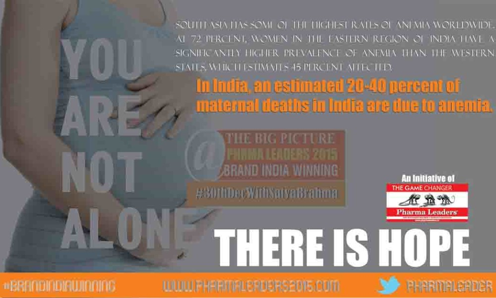 In India, an estimated 20-40 percent of maternal deaths in India are due to anaemia.Pharma Leaders Brand India Winning to focus on the issue