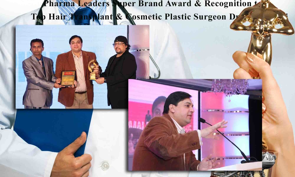 Pharma Leaders Super Brand Award & Recognition to Top Hair Transplant & Cosmetic Plastic Surgeon Dr. Viral Desai